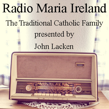The Traditional Catholic Family – On Radio Maria Ireland